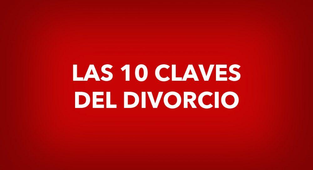 LAS 10 CLAVES DEL DIVORCIO